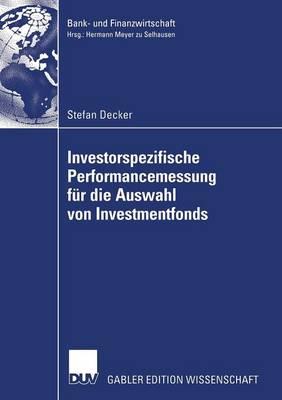 Investorspezifische Performancemessung F r Die Auswahl Von Investmentfonds - Bank- Und Finanzwirtschaft (Paperback)