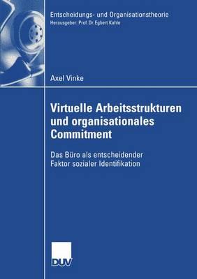 Virtuelle Arbeitsstrukturen und Organisationales Commitment - Entscheidungs- und Organisationstheorie (Paperback)