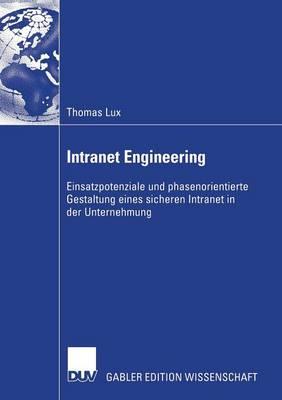 Intranet Engineering: Einsatzpotenziale Und Phasenorientierte Gestaltung Eines Sicheren Intranet in Der Unternehmung (Paperback)