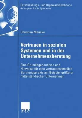 Vertrauen in Sozialen Systemen und in der Unternehmensberatung - Entscheidungs- und Organisationstheorie (Paperback)