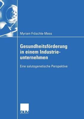 Gesundheitsf rderung in Einem Industrieunternehmen: Eine Salutogenetische Perspektive - Wirtschaftswissenschaften (Paperback)