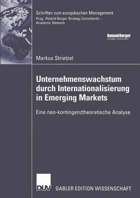 Unternehmenswachstum durch Internationalisierung in Emerging Markets - Schriften Zum Europaischen Management (Paperback)