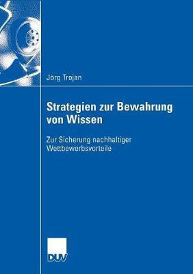 Strategien Zur Bewahrung Von Wissen: Zur Sicherung Nachhaltiger Wettbewerbsvorteile (Paperback)