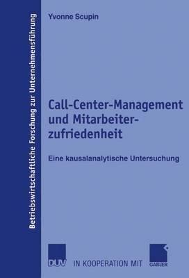 Call-Center-Management Und Mitarbeiterzufriedenheit: Eine Kausalanalytische Untersuchung - Betriebswirtschaftliche Forschung Zur Unternehmensfuhrung 52 (Paperback)