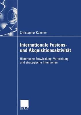 Internationale Fusions- Und Akquisitionsaktivitat: Historische Entwicklung, Verbreitung Und Strategische Intentionen - Wirtschaftswissenschaften (Paperback)