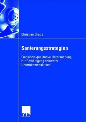 Sanierungsstrategien: Empirisch-Qualitative Untersuchung Zur Bew ltigung Schwerer Unternehmenskrisen (Paperback)