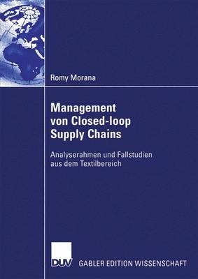 Management Von Closed-Loop Supply Chains: Analyserahmen Und Fallstudien Aus Dem Textilbereich (Paperback)