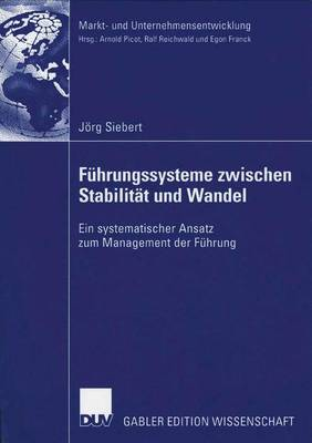 Fuhrungssysteme Zwischen Stabilitat Und Wandel: Ein Systematischer Ansatz Zum Management Der Fuhrung - Markt- Und Unternehmensentwicklung Markets and Organisations (Paperback)
