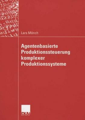 Agentenbasierte Produktionssteuerung Komplexer Produktionssysteme (Paperback)