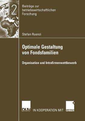 Optimale Gestaltung Von Fondsfamilien: Organisation Und Intrafirmenwettbewerb - Beitr GE Zur Betriebswirtschaftlichen Forschung 112 (Paperback)