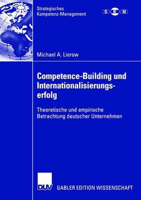 Competence-Building Und Internationalisierungserfolg: Theoretische Und Empirische Betrachtung Deutscher Unternehmen - Strategisches Kompetenz-Management (Paperback)