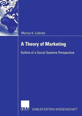A Theory of Marketing 2006: Outline of a Social Systems Perspective (Paperback)
