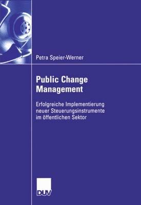 Public Change Management: Erfolgreiche Implementierung Neuer Steuerungsinstruemnte Im OEffentlichen Sektor (Paperback)