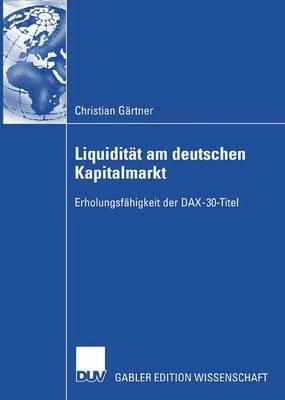 Liquiditat Am Deutschen Kapitalmarkt: Erholungsfahigkeit Der Dax-30-Titel (Paperback)