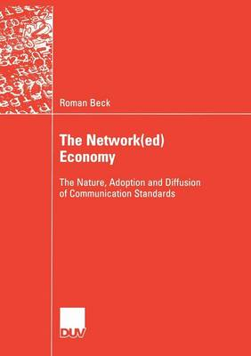 The Network(ed) Economy 2006: The Nature, Adoption and Diffusion of Communication Standards (Paperback)