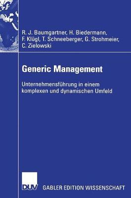 Generic Management: Unternehmensf hrung in Einem Komplexen Und Dynamischen Umfeld (Hardback)