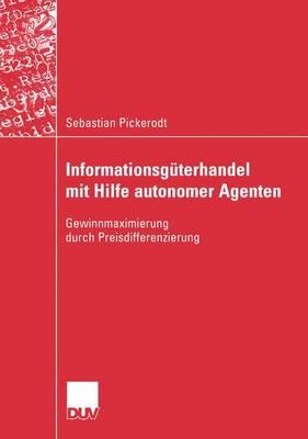 Informationsg�terhandel Mit Hilfe Autonomer Agenten: Gewinnmaximierung Durch Preisdifferenzierung (Paperback)