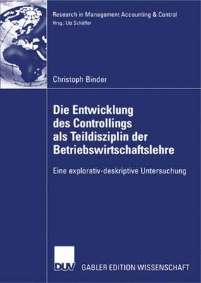 Die Entwicklung Des Controllings ALS Teildisziplin Der Betriebswirtschaftslehre: Eine Explorativ-Deskriptive Untersuchung - Research in Management Accounting & Control (Paperback)