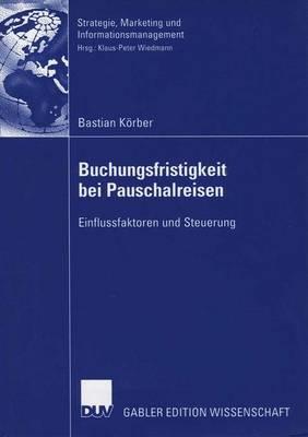 Buchungsfristigkeit Bei Pauschalreisen: Einflussfaktoren Und Steuerung - Strategie, Marketing Und Informationsmanagement (Paperback)