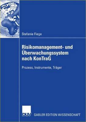 Risikomanagement- Und Uberwachungssystem Nach Kontrag: Prozess, Instrumente, Trager (Paperback)