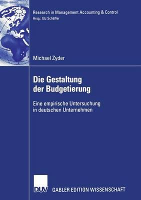 Die Gestaltung Der Budgetierung: Eine Empirische Untersuchung in Deutschen Unternehmen - Research in Management Accounting & Control (Paperback)