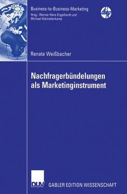 Nachfragerbundelungen ALS Marketinginstrument - Business-To-Business-Marketing (Paperback)