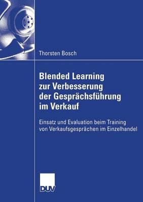 Blended Learning Zur Verbesserung Der Gesprachsfuhrung Im Verkauf: Einsatz Und Evaluation Beim Training Von Verkaufsgesprachen Im Einzelhandel (Paperback)