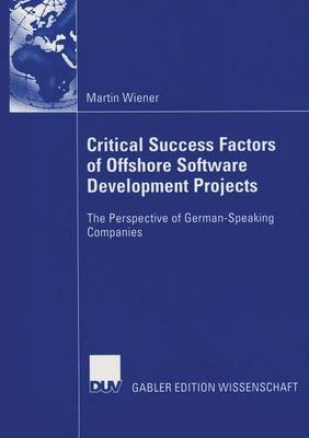 Critical Success Factors of Offshore Software Development Projects 2006: The Perspective of German-speaking Companies (Paperback)