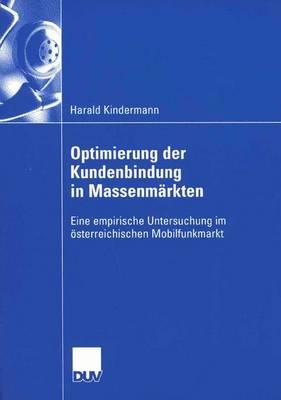 Optimierung Der Kundenbindung in Massenm�rkten: Eine Empirische Untersuchung Im �sterreichischen Mobilfunkmarkt (Paperback)