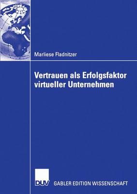 Vertrauen ALS Erfolgsfaktor Virtueller Unternehmen: Grundlagen, Rahmenbedingungen Und Ma nahmen Zur Vertrauensbildung (Paperback)