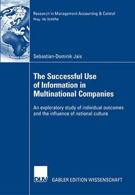 The Successful Use of Information in Multinational Companies: An Exploratory Study of Individual Outcomes and the Influence of National Culture - Research in Management Accounting and Control (Paperback)