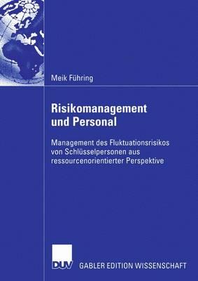 Risikomanagement Und Personal: Management Des Fluktuationsrisikos Von Schlusselpersonen Aus Ressourcenorientierter Perspektive (Paperback)