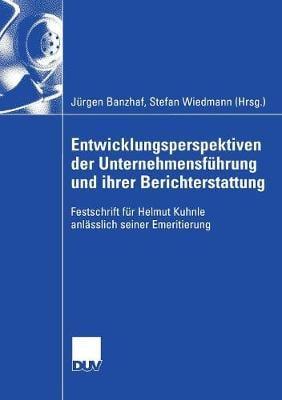 Entwicklungsperspektiven Der Unternehmensf hrung Und Ihrer Berichterstattung: Festschrift F r Helmut Kuhnle Anl sslich Seiner Emeritierung (Paperback)