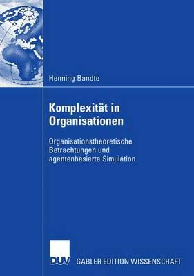 Komplexitat in Organisationen: Organisationstheoretische Betrachtungen Und Agentenbasierte Simulation (Paperback)