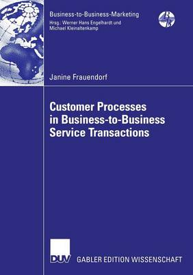 Customer Processes in Business-to-Business Service Transactions - Business-to-Business-Marketing (Paperback)