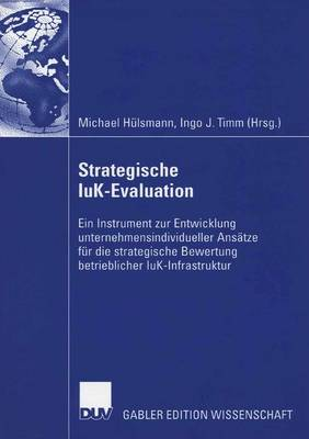 Strategische Iuk-Evaluation: Ein Instrument Zur Entwicklung Unternehmensindividueller Ansatze Fur Die Strategische Bewertung Betrieblicher Iuk-Infrastruktur (Paperback)
