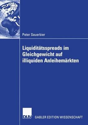Liquidit�tsspreads Im Gleichgewicht Auf Illiquiden Anleihem�rkten (Paperback)