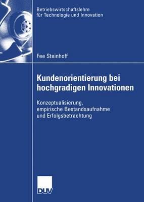 Kundenorientierung Bei Hochgradigen Innovationen: Konzeptualisierung, Empirische Bestandsaufnahme Und Erfolgsbetrachtung - Betriebswirtschaftslehre F R Technologie Und Innovation 57 (Paperback)