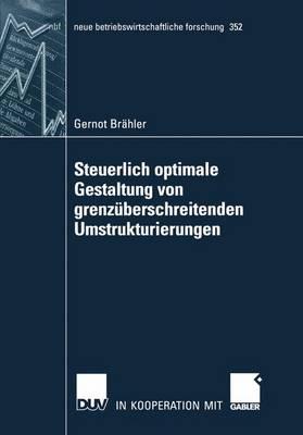 Steuerlich Optimale Gestaltung Von Grenzuberschreitenden Umstrukturierungen - Neue Betriebswirtschaftliche Forschung (Nbf) 352 (Paperback)