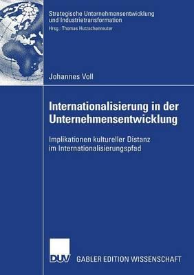 Internationalisierung in Der Unternehmensentwicklung: Implikationen Kultureller Distanz Im Internationalisierungspfad - Strategische Unternehmensentwicklung Und Industrietransforma (Paperback)