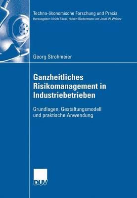 Ganzheitliches Risikomanagement in Industriebetrieben: Grundlagen, Gestaltungsmodell Und Praktische Anwendung - Techno-OEkonomische Forschung Und Praxis (Paperback)