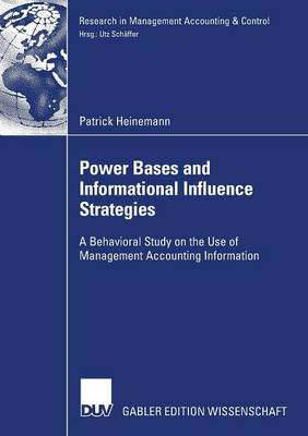 Power Bases and Informational Influence Strategies: A Behavioral Study on the Use of Management Accounting Information - Research in Management Accounting and Control (Paperback)