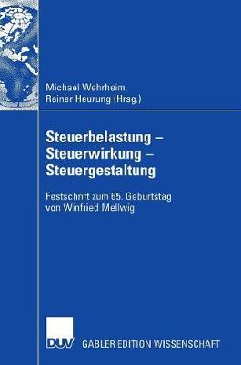 Steuerbelastung - Steuerwirkung - Steuergestaltung: Festschrift Zum 65. Geburtstag Von Winfried Mellwig (Hardback)