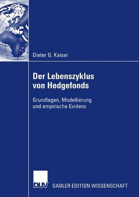 Der Lebenszyklus Von Hedgefonds: Grundlagen, Modellierung Und Empirische Evidenz (Paperback)