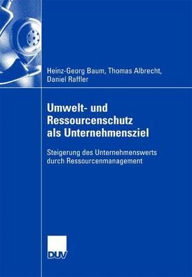 Umwelt- Und Ressourcenschutz ALS Unternehmensziel: Steigerung Des Unternehmenswerts Durch Ressourcenmanagement (Paperback)