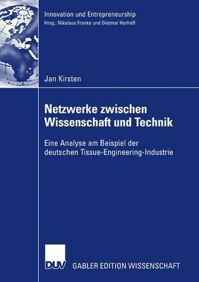 Netzwerke Zwischen Wissenschaft Und Technik: Eine Analyse Am Beispiel Der Deutschen Tissue-Engineering-Industrie - Innovation Und Entrepreneurship (Paperback)