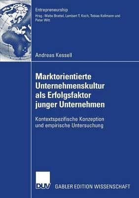 Marktorientierte Unternehmenskultur ALS Erfolgsfaktor Junger Unternehmen: Kontextspezifische Konzeption Und Empirische Untersuchung - Entrepreneurship (Paperback)