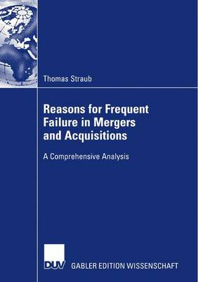 Reasons for Frequent Failure in Mergers and Acquisitions: A Comprehensive Analysis (Paperback)