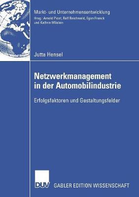 Netzwerkmanagement in Der Automobilindustrie: Erfolgsfaktoren Und Gestaltungsfelder - Markt- Und Unternehmensentwicklung / Markets and Organisatio (Paperback)
