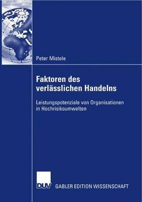 Faktoren Des Verlasslichen Handelns: Leistungspotenziale Von Organisationen in Hochrisikoumwelten (Paperback)